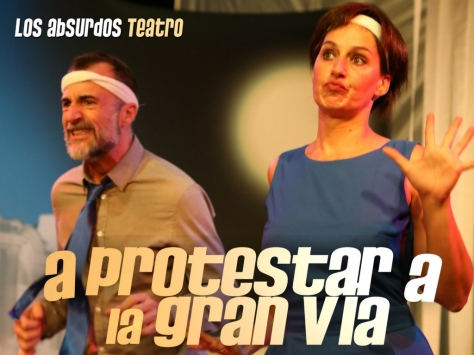 A PROTESTAR A LA GRAN VÍA. LOS ABSURDOS TEATRO.7.